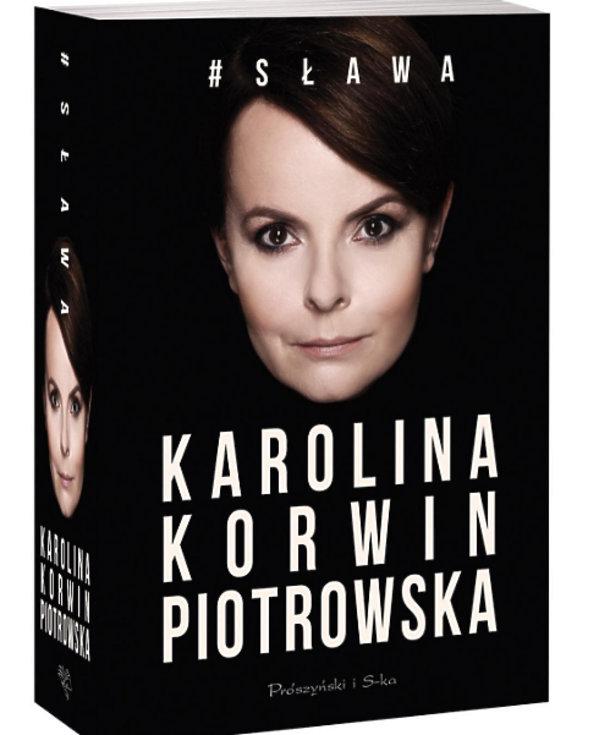 """""""Sława'', Karolina Korwin-Piotrowska, książka Karoliny Korwin-Piotrowskiej"""