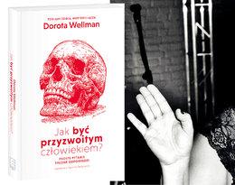 """""""Warto być przyzwoitym człowiekiem. Wtedy się lepiej śpi"""". Czym zaskakuje nowa książka Doroty Wellman?"""