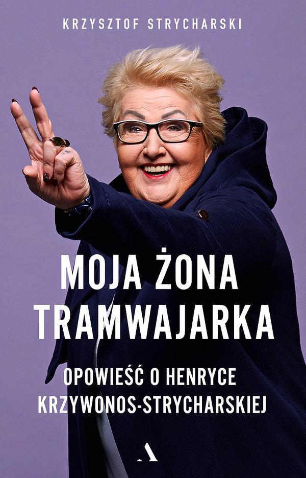 Książka Moja żona tramwajarka, Henryka Krzywonos-Strycharska, Krzysztof Strycharski