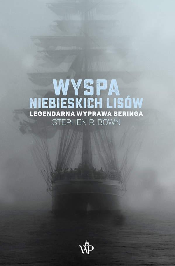 Stephen R. Bown - Wyspa niebieskich lisów. Legendarna wyprawa Beringa