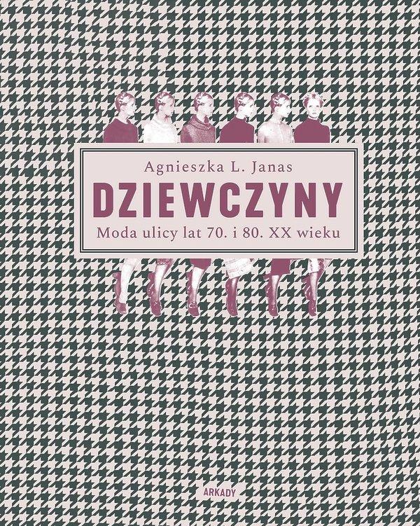 Agnieszka L. Janas, Dziewczyny. Moda ulicy z lat 70. i 80. XX wieku, Arkady