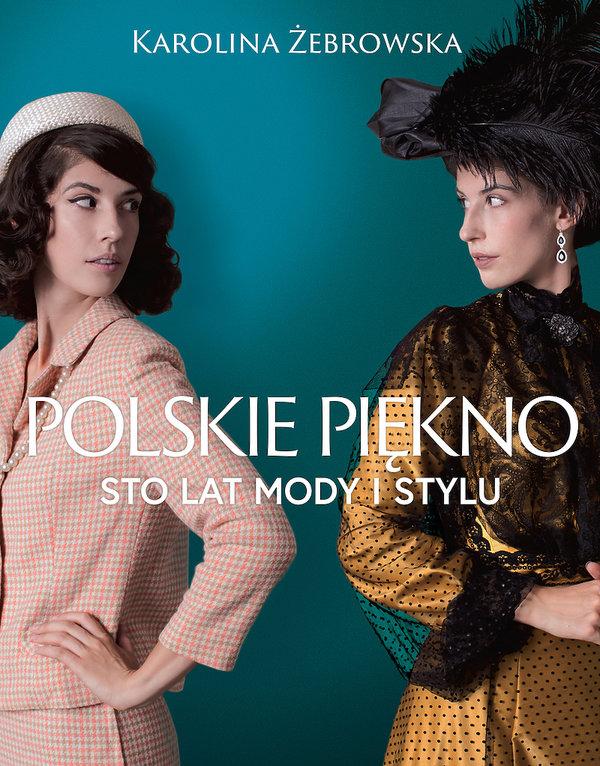 Karolina Żebrowska, Polskie piękno. Sto lat mody i stylu, Znak