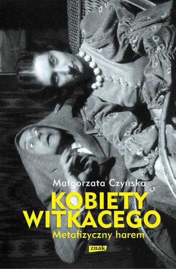 Małgorzata Czyńska, Kobiety Witkacego. Metafizyczny harem, Znak