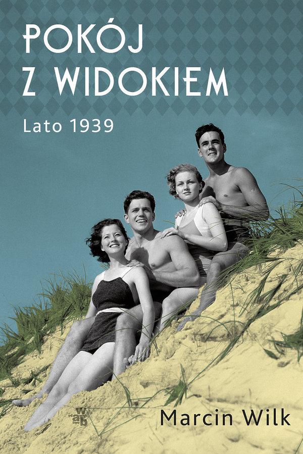 Nowości premiera książki historyczne 2019, Marcin Wilk, Pokój z widokiem. Lato 1939, W.A.B.