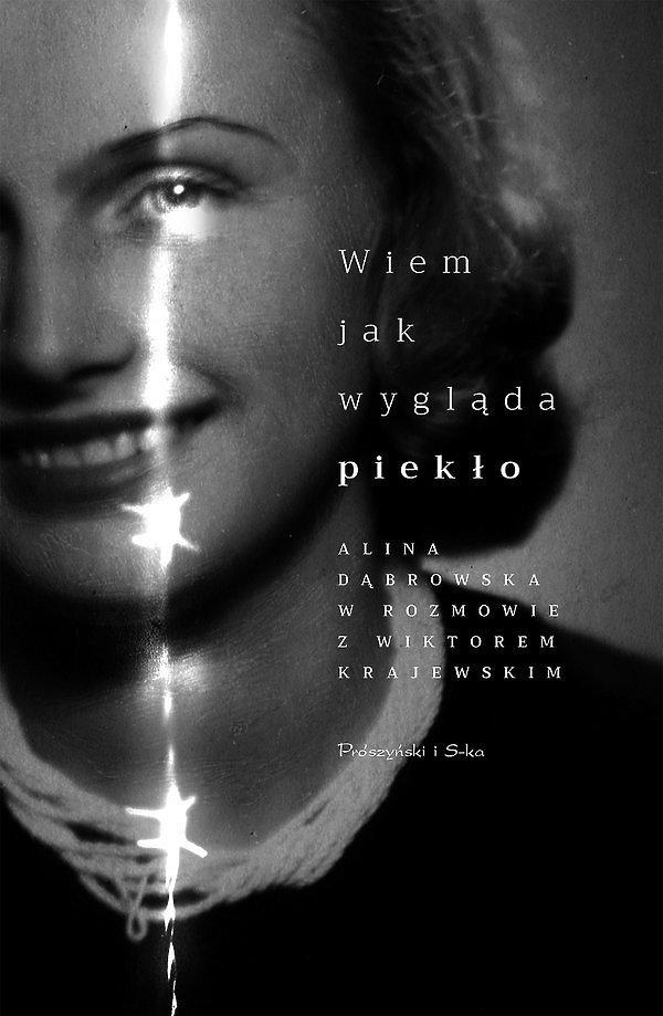 Nowości premiera książki historyczne 2019, Wiem, jak wygląda piekło. Alina Dąbrowska w rozmowie z Wiktorem Krajewskim, Prószyński