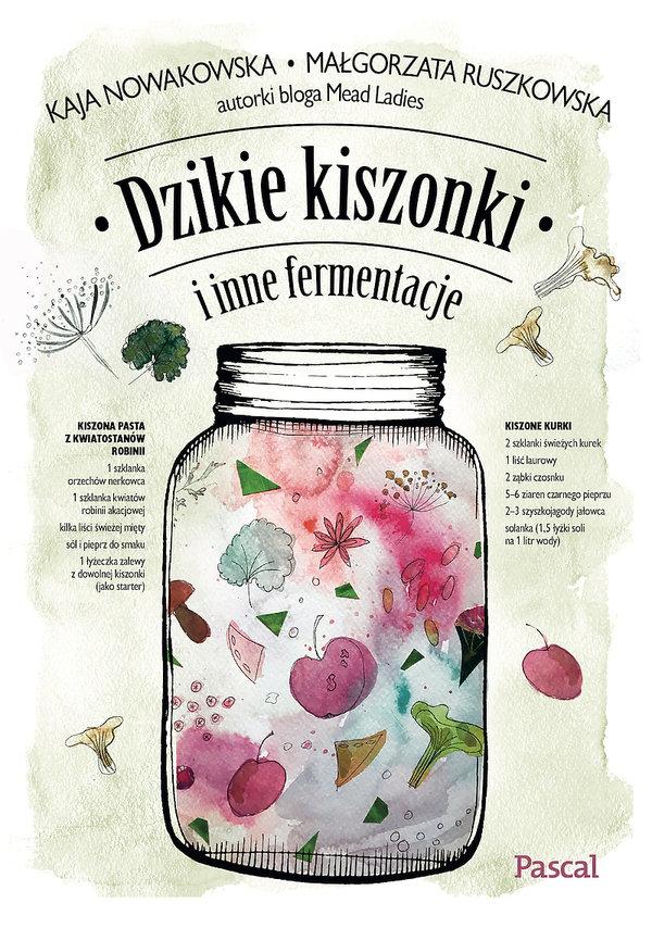 premiery książki kulinarne jesień 2018, Kaja Nowakowska, Małgorzata Ruszkowska, Dzikie kiszonki i inne fermentacje, Pascal