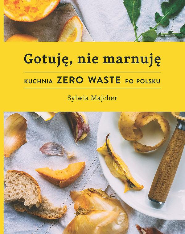 premiery książki kulinarne jesień 2018, Sylvia Majcher, Gotuję nie marnuję, Buchmann