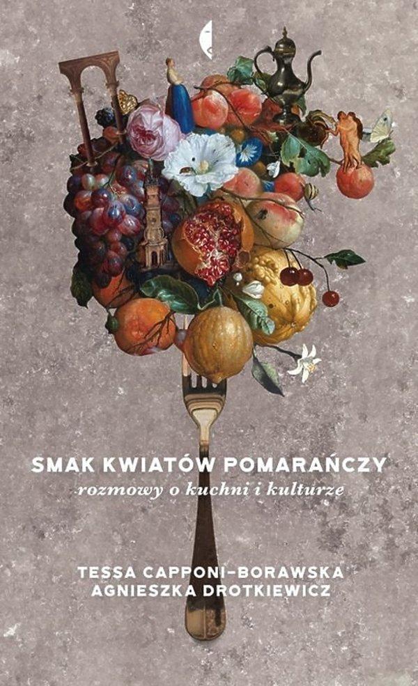 premiery książki kulinarne jesień 2018, Tessa Capponi-Borawska, Agnieszka Drotkiewicz, Smak kwiatów pomarańczy, Czarne